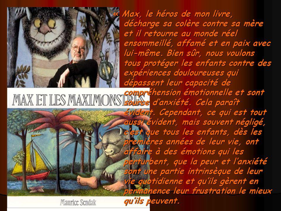 « Max, le héros de mon livre, décharge sa colère contre sa mère et il retourne au monde réel ensommeillé, affamé et en paix avec lui-même.