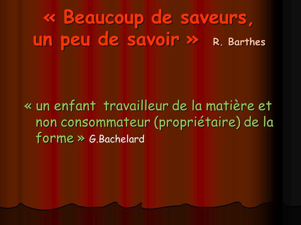 « Beaucoup de saveurs, un peu de savoir » R. Barthes