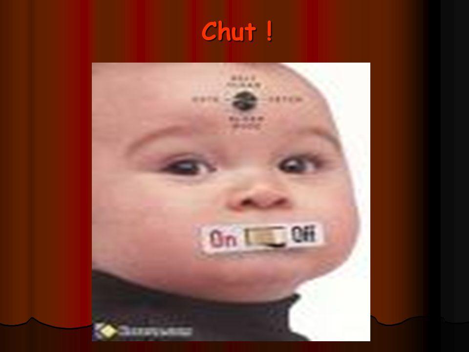 Chut !