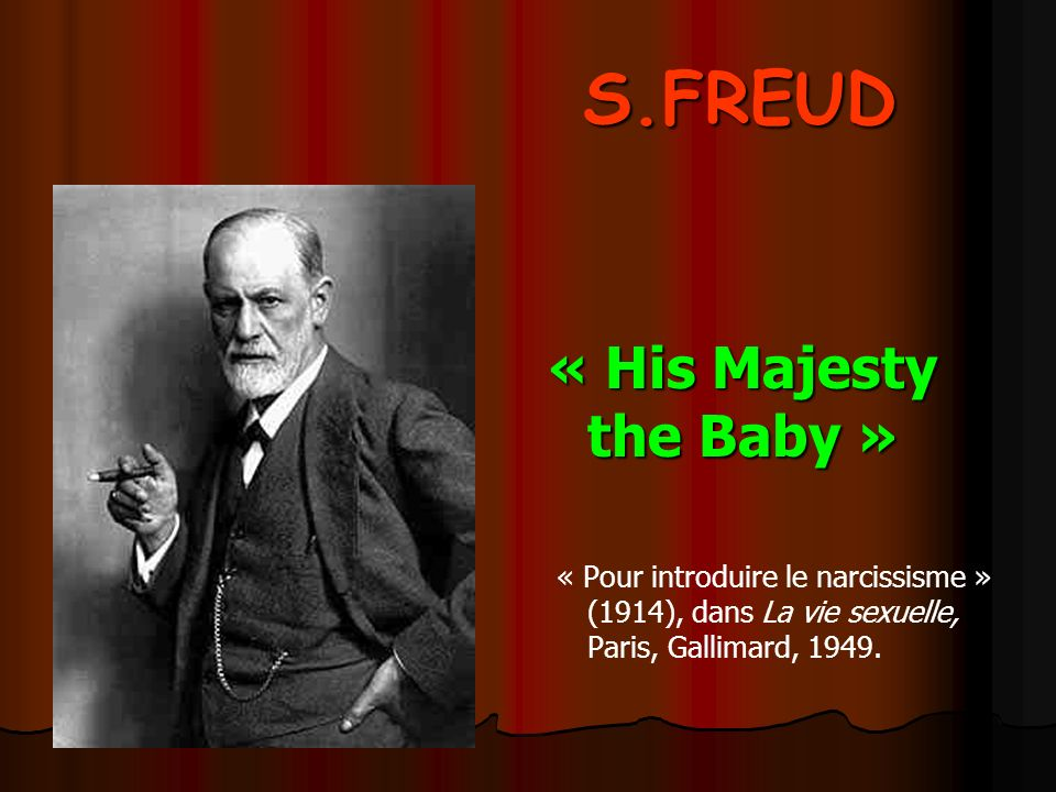 « His Majesty the Baby » S.FREUD