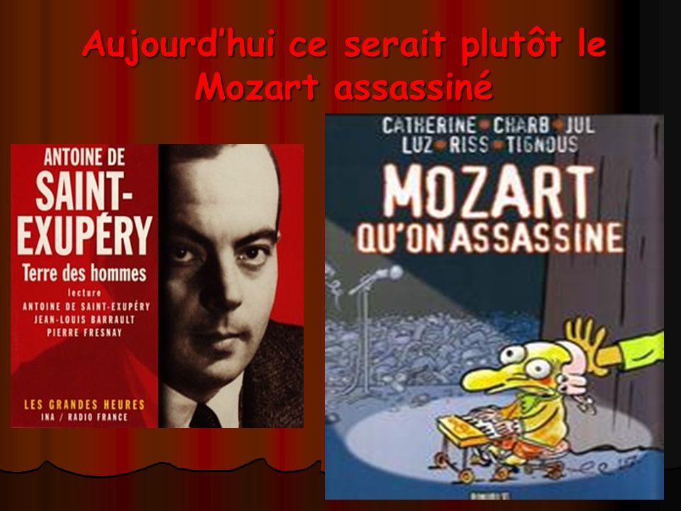 Aujourd'hui ce serait plutôt le Mozart assassiné