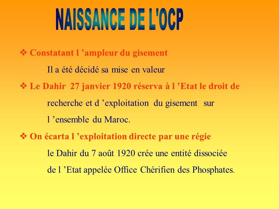 NAISSANCE DE L OCP  Constatant l 'ampleur du gisement