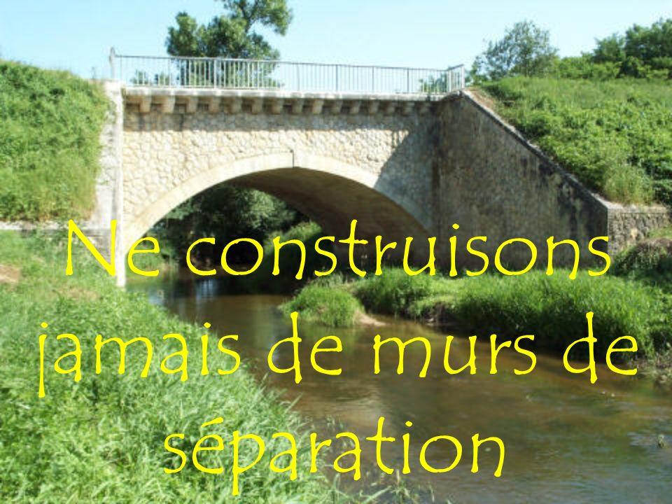 Ne construisons jamais de murs de séparation