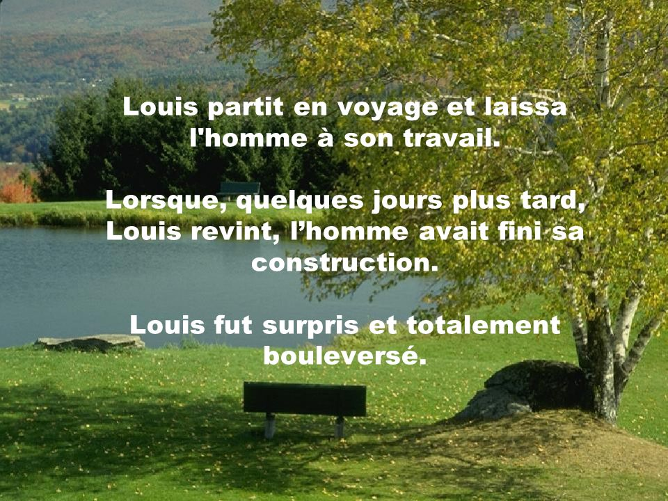 Louis partit en voyage et laissa l homme à son travail