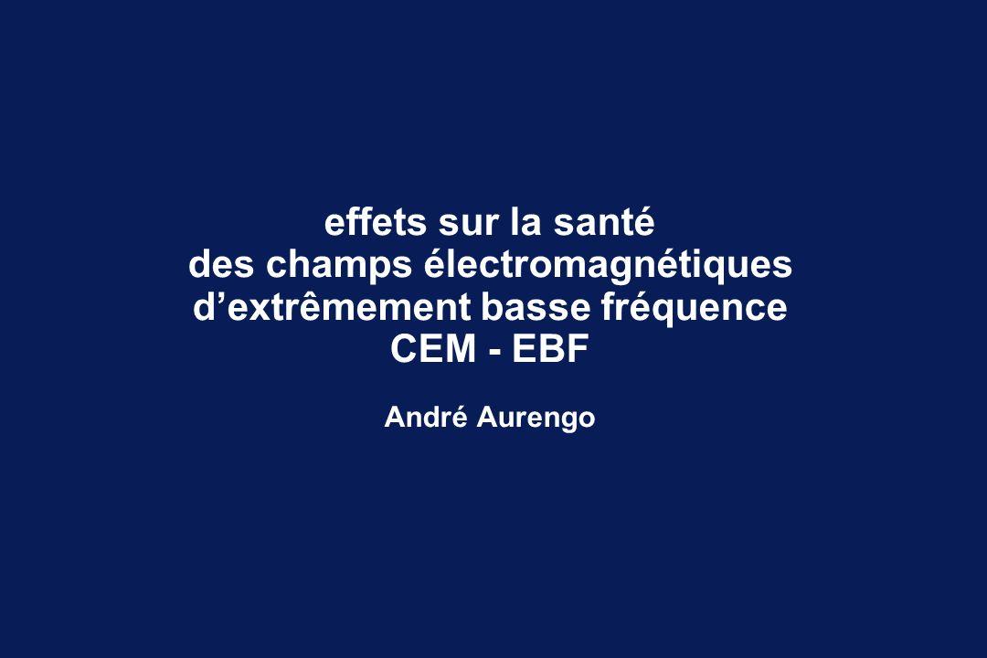 effets sur la santé des champs électromagnétiques d'extrêmement basse fréquence CEM - EBF André Aurengo