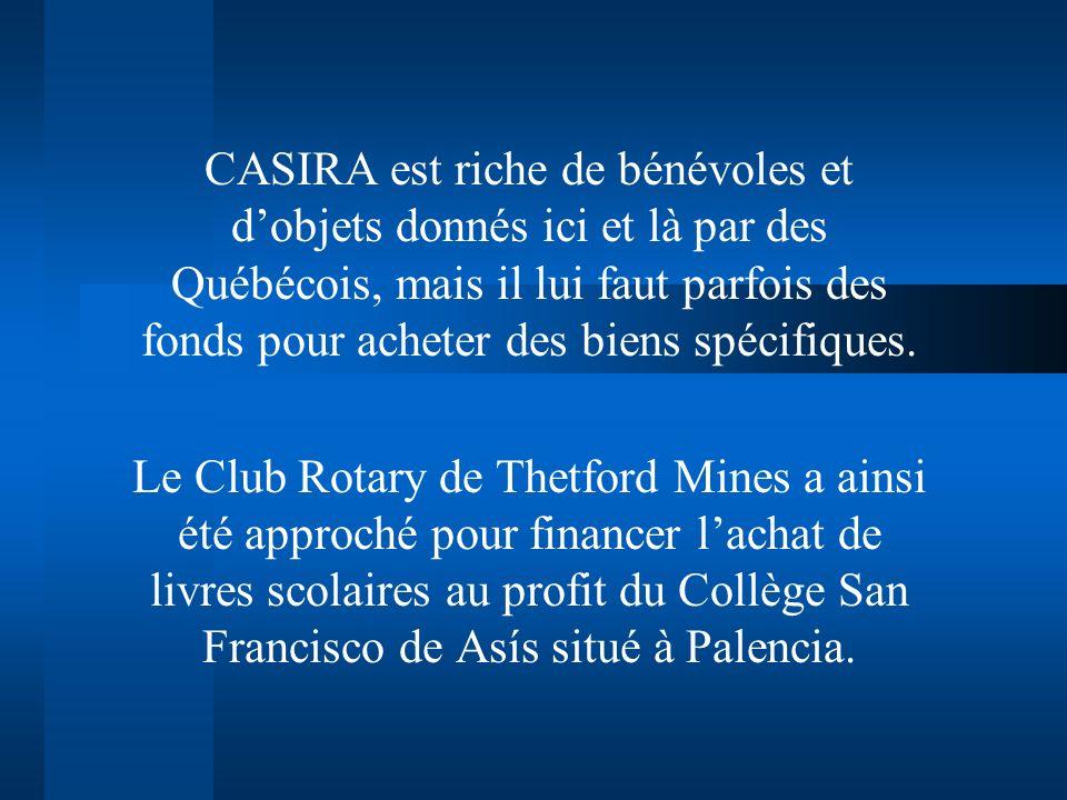CASIRA est riche de bénévoles et d'objets donnés ici et là par des Québécois, mais il lui faut parfois des fonds pour acheter des biens spécifiques.