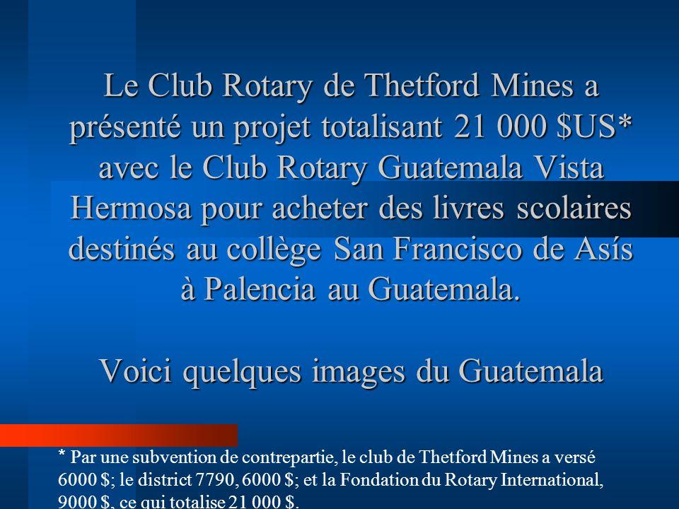 Le Club Rotary de Thetford Mines a présenté un projet totalisant 21 000 $US* avec le Club Rotary Guatemala Vista Hermosa pour acheter des livres scolaires destinés au collège San Francisco de Asís à Palencia au Guatemala. Voici quelques images du Guatemala