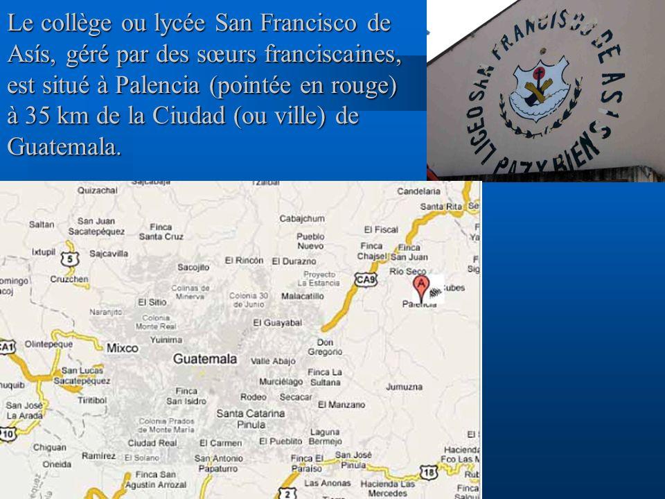 Le collège ou lycée San Francisco de Asís, géré par des sœurs franciscaines, est situé à Palencia (pointée en rouge) à 35 km de la Ciudad (ou ville) de Guatemala.