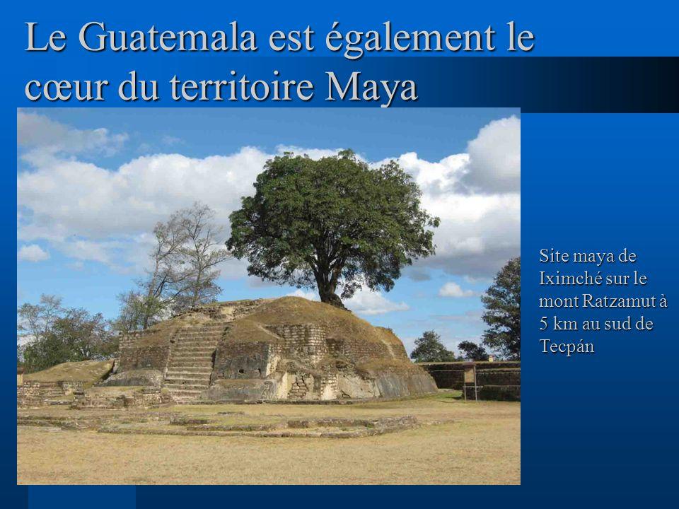 Le Guatemala est également le cœur du territoire Maya