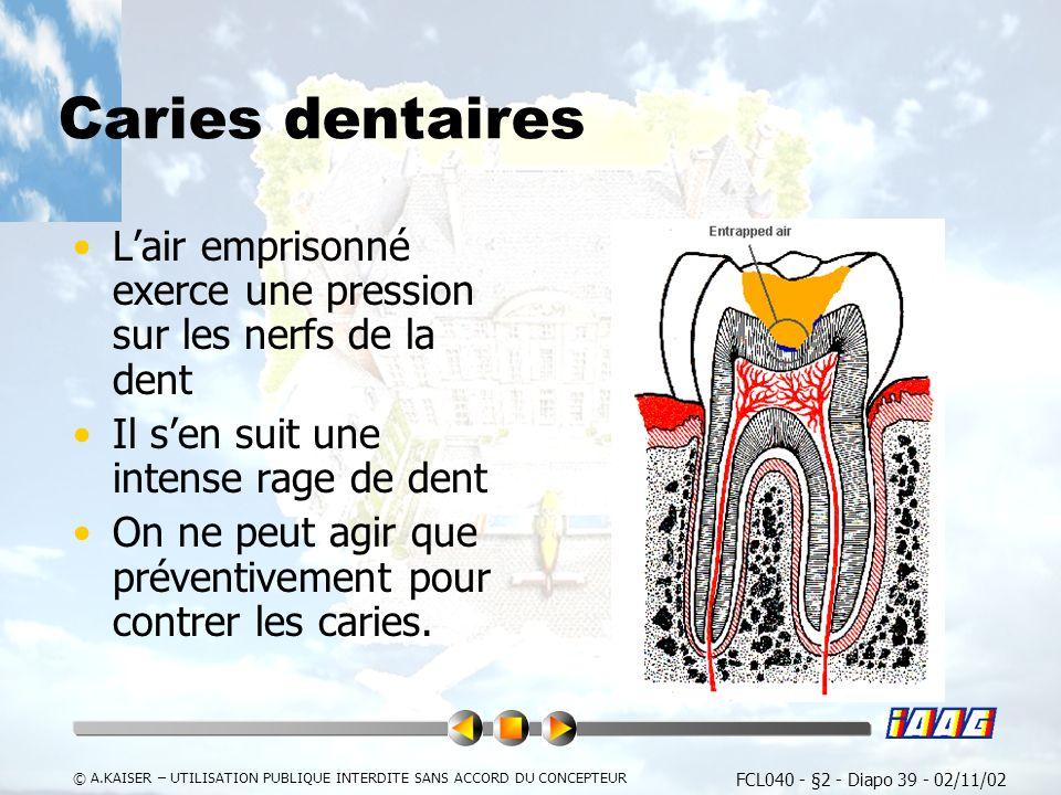 Caries dentaires L'air emprisonné exerce une pression sur les nerfs de la dent. Il s'en suit une intense rage de dent.