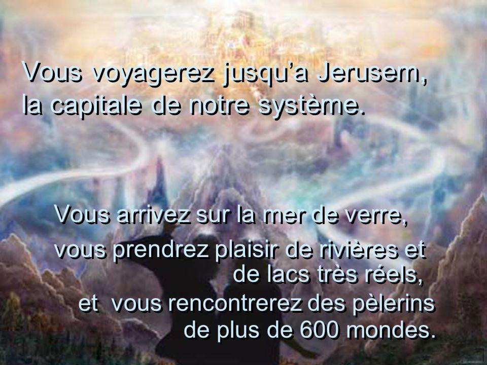 Vous voyagerez jusqu'a Jerusem,