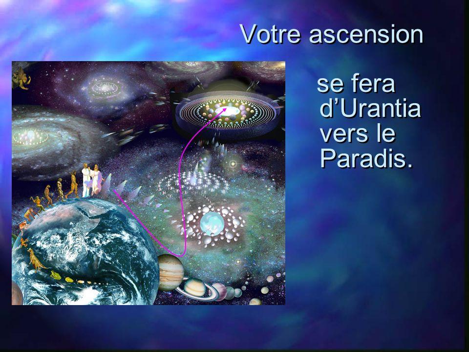 Votre ascension se fera d'Urantia vers le Paradis.