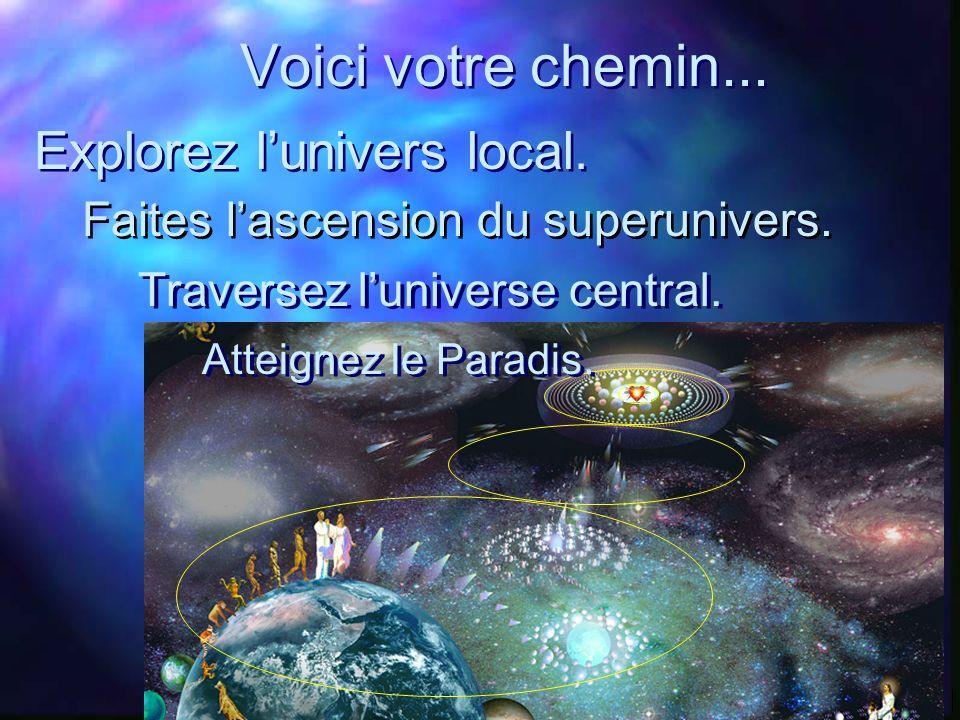 Voici votre chemin... Explorez l'univers local.