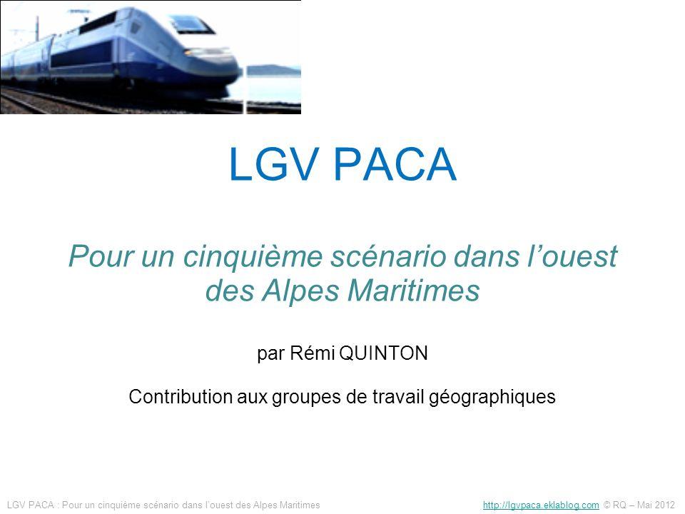 LGV PACA Pour un cinquième scénario dans l'ouest des Alpes Maritimes par Rémi QUINTON Contribution aux groupes de travail géographiques