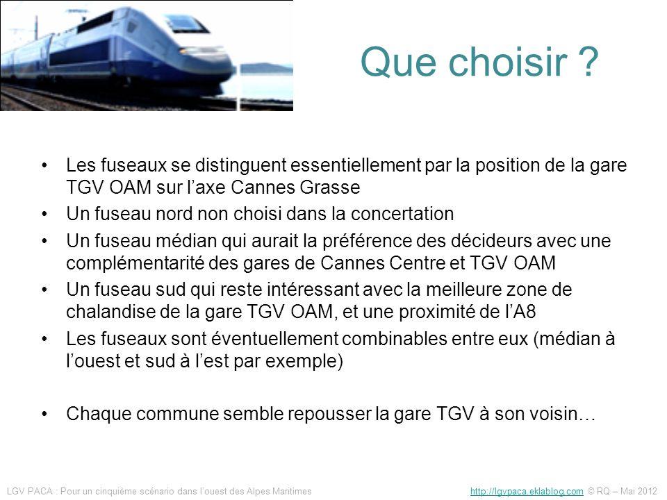 Que choisir Les fuseaux se distinguent essentiellement par la position de la gare TGV OAM sur l'axe Cannes Grasse.