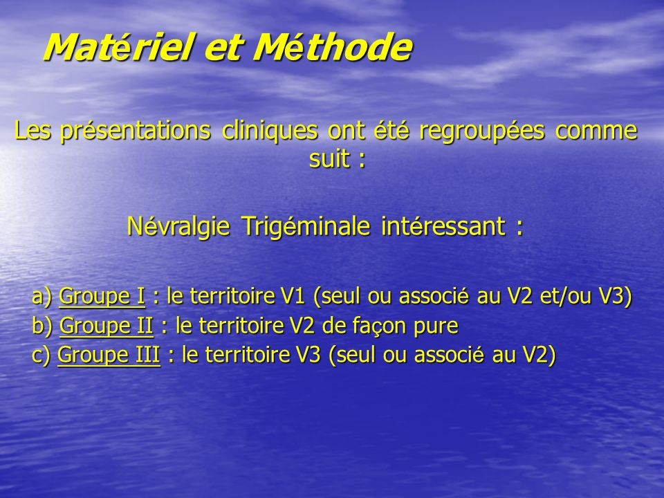 Matériel et Méthode Les présentations cliniques ont été regroupées comme suit : Névralgie Trigéminale intéressant :