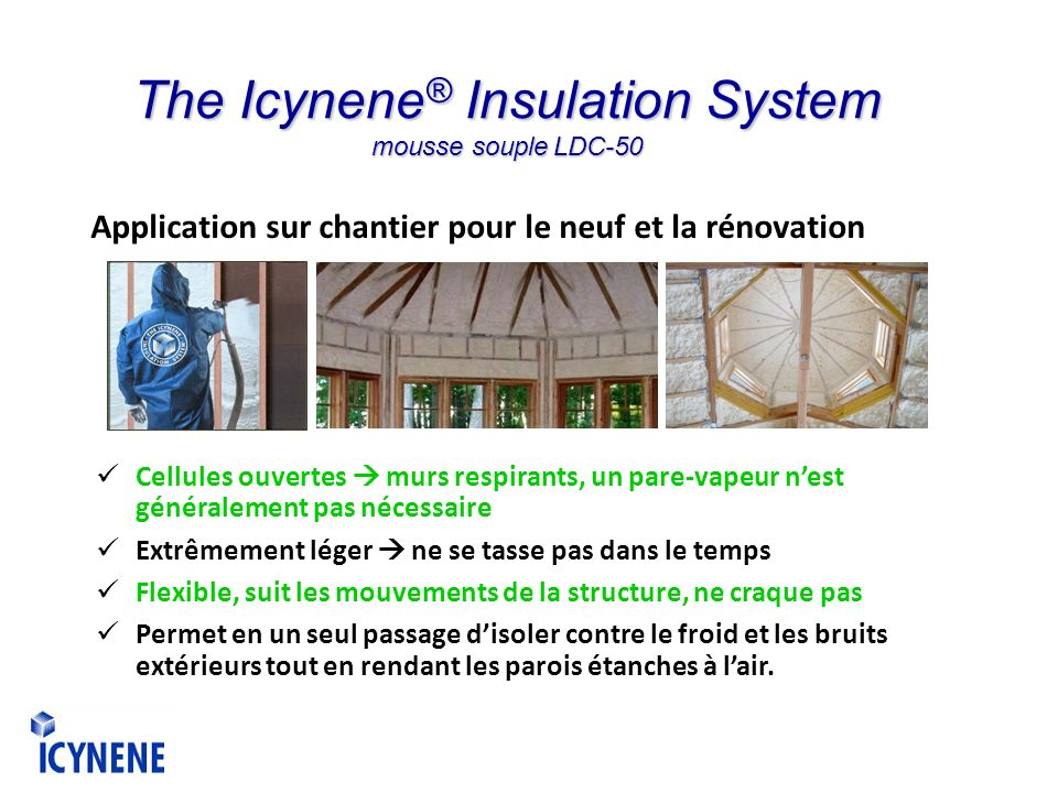 The Icynene® Insulation System mousse souple LDC-50