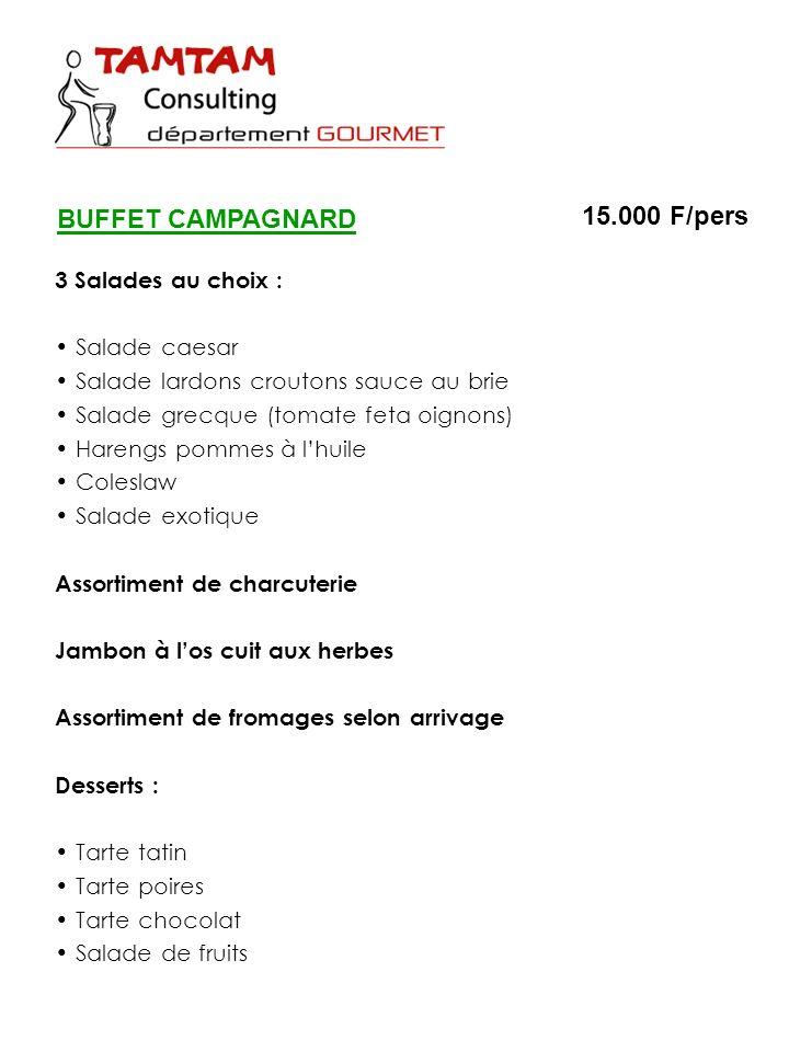 BUFFET CAMPAGNARD 15.000 F/pers 3 Salades au choix : Salade caesar
