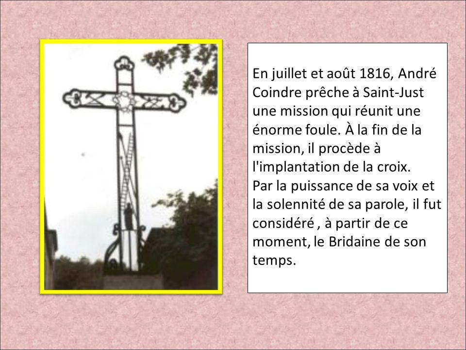 En juillet et août 1816, André Coindre prêche à Saint-Just une mission qui réunit une énorme foule. À la fin de la mission, il procède à l implantation de la croix.