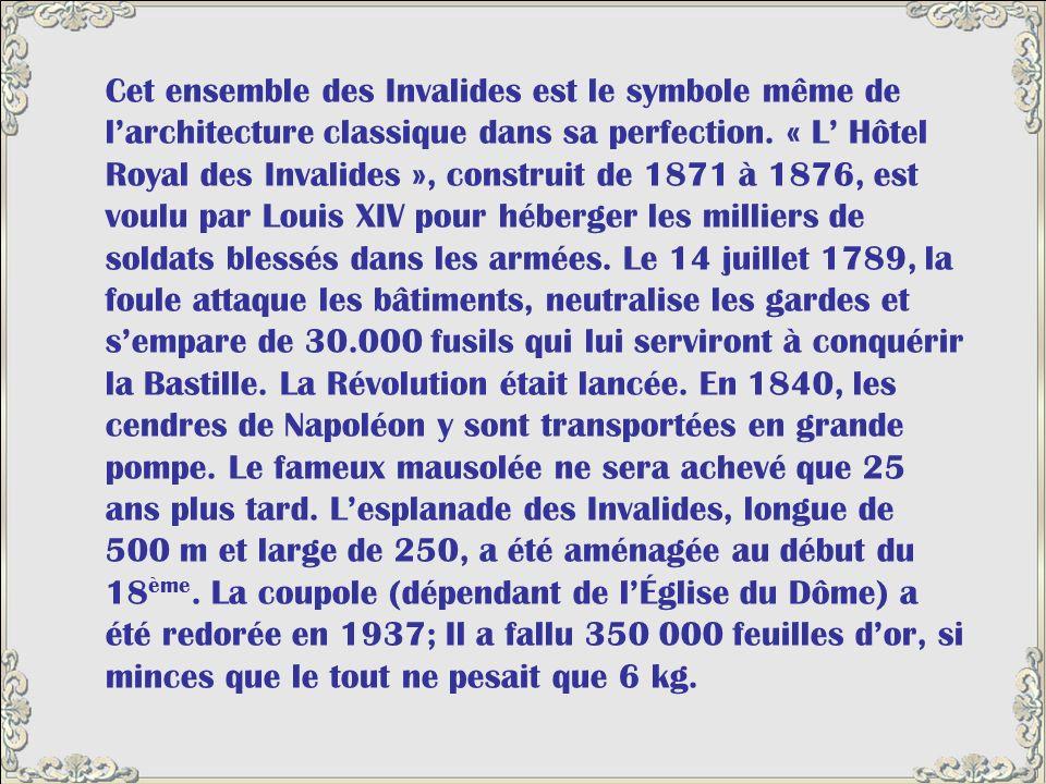 Cet ensemble des Invalides est le symbole même de l'architecture classique dans sa perfection.