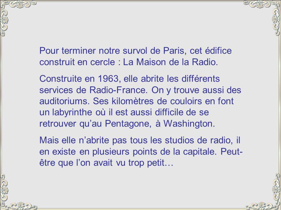 Pour terminer notre survol de Paris, cet édifice construit en cercle : La Maison de la Radio.