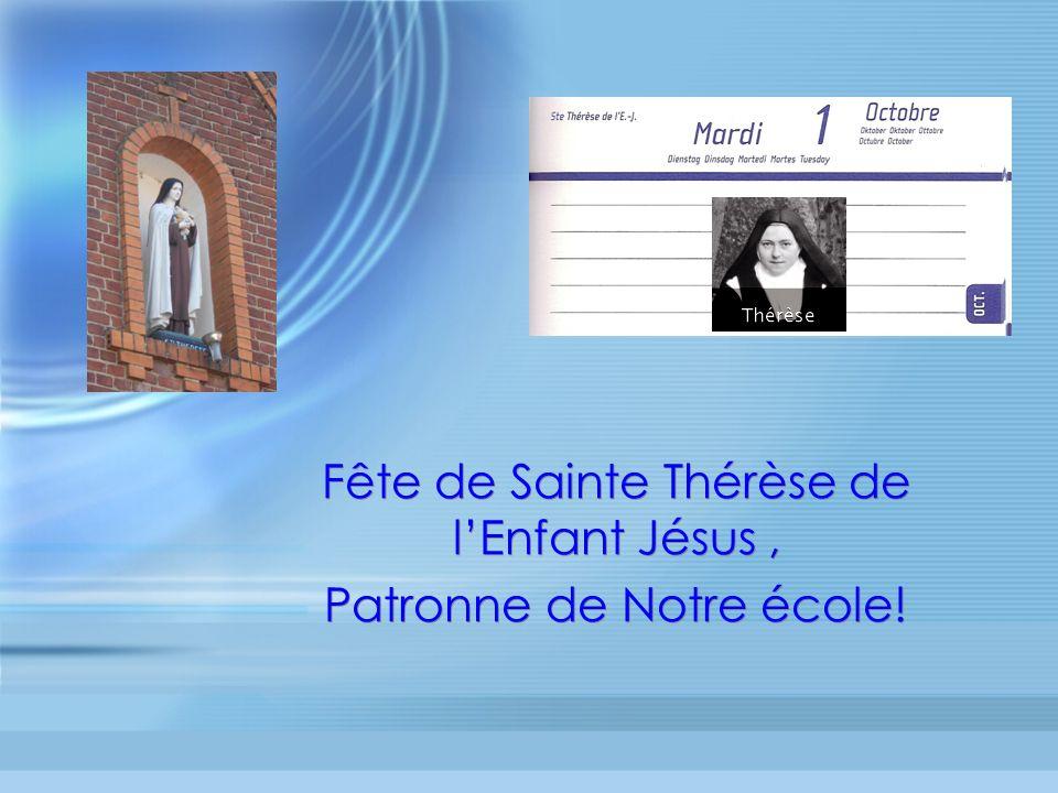 Fête de Sainte Thérèse de l'Enfant Jésus , Patronne de Notre école!