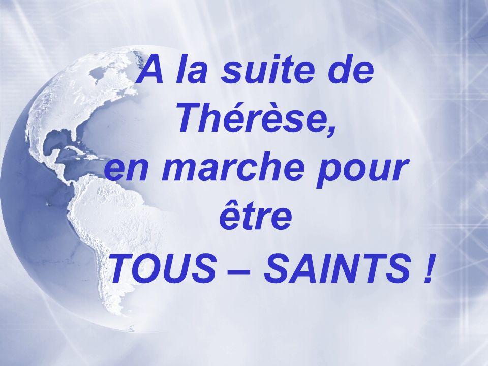 A la suite de Thérèse, en marche pour être TOUS – SAINTS !
