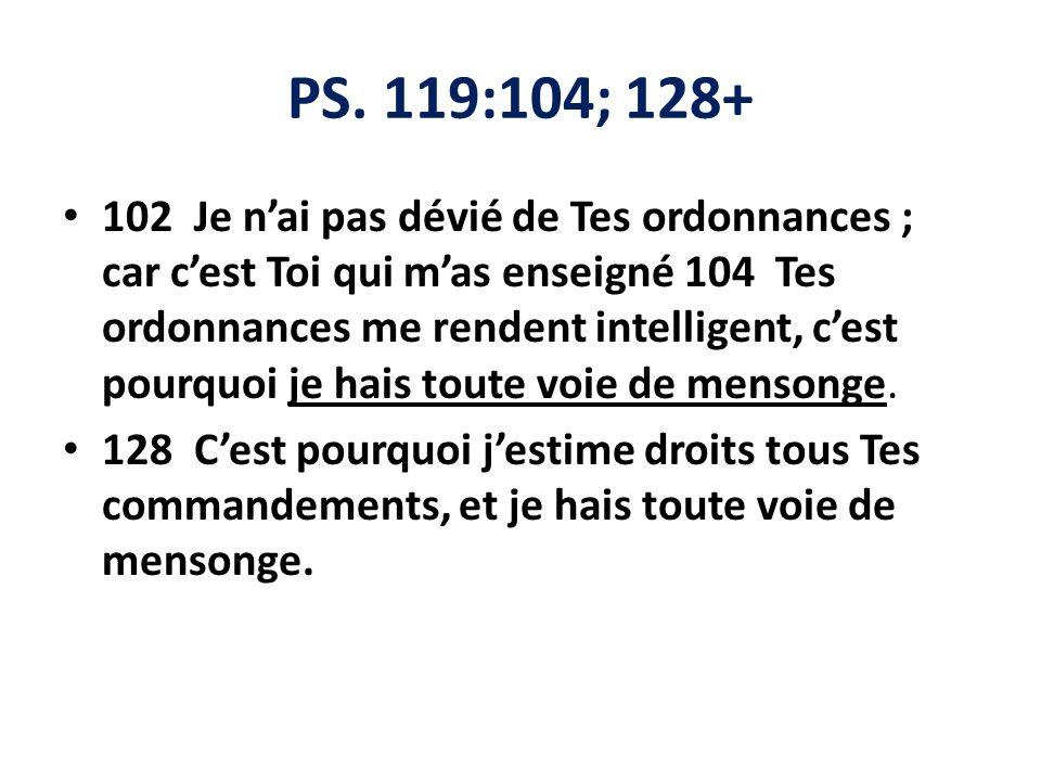 PS. 119:104; 128+