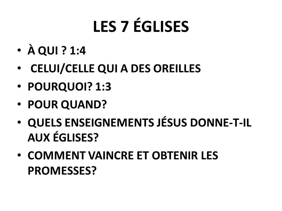 LES 7 ÉGLISES À QUI 1:4 CELUI/CELLE QUI A DES OREILLES POURQUOI 1:3