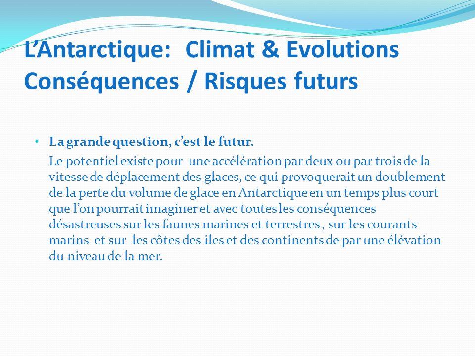 L'Antarctique: Climat & Evolutions Conséquences / Risques futurs