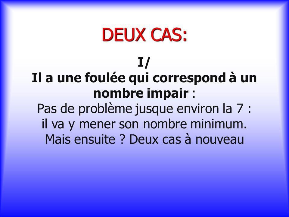 DEUX CAS: I/ Il a une foulée qui correspond à un nombre impair :