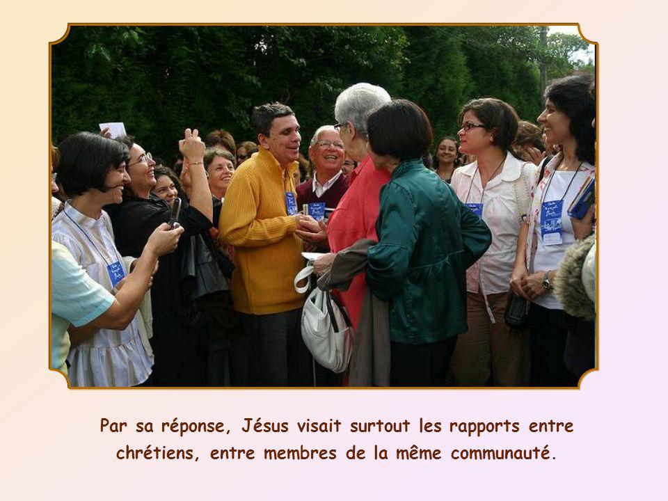 Par sa réponse, Jésus visait surtout les rapports entre chrétiens, entre membres de la même communauté.