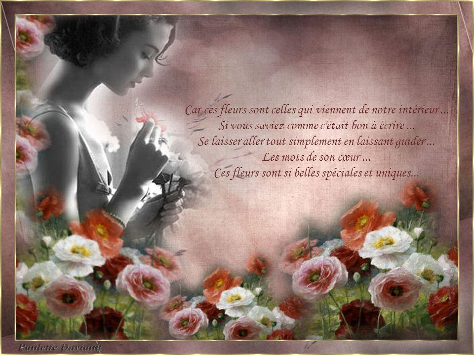 Car ces fleurs sont celles qui viennent de notre intérieur ...