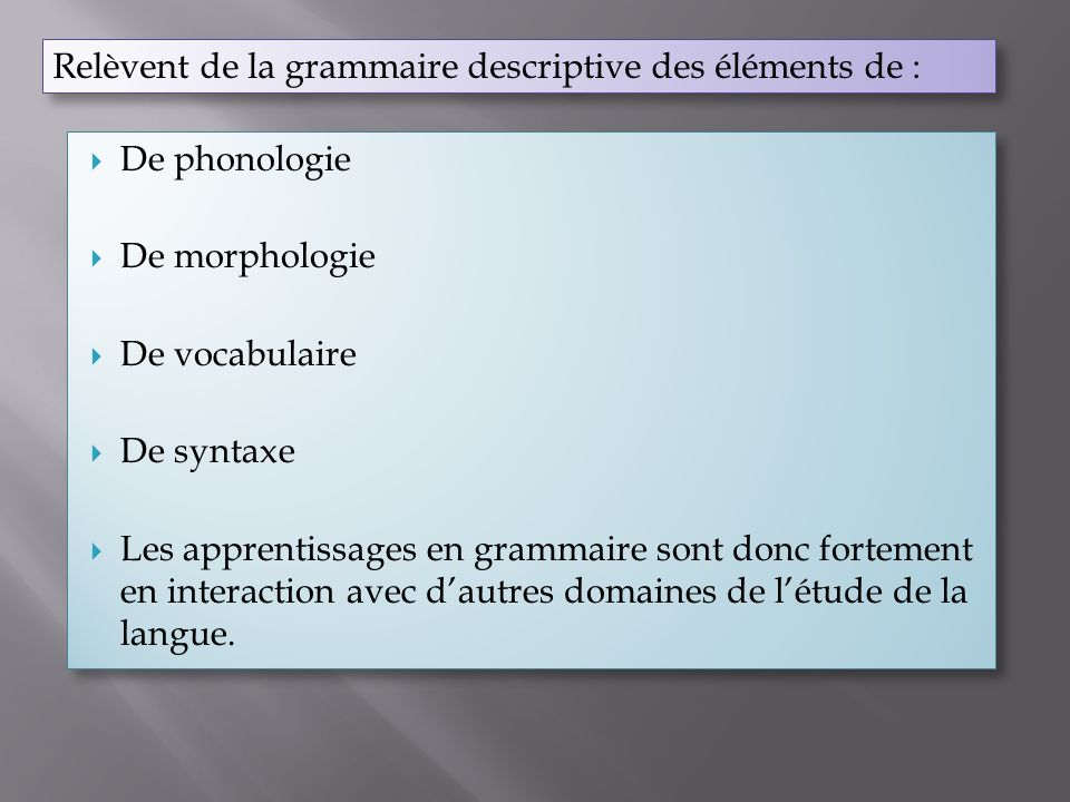 Relèvent de la grammaire descriptive des éléments de :