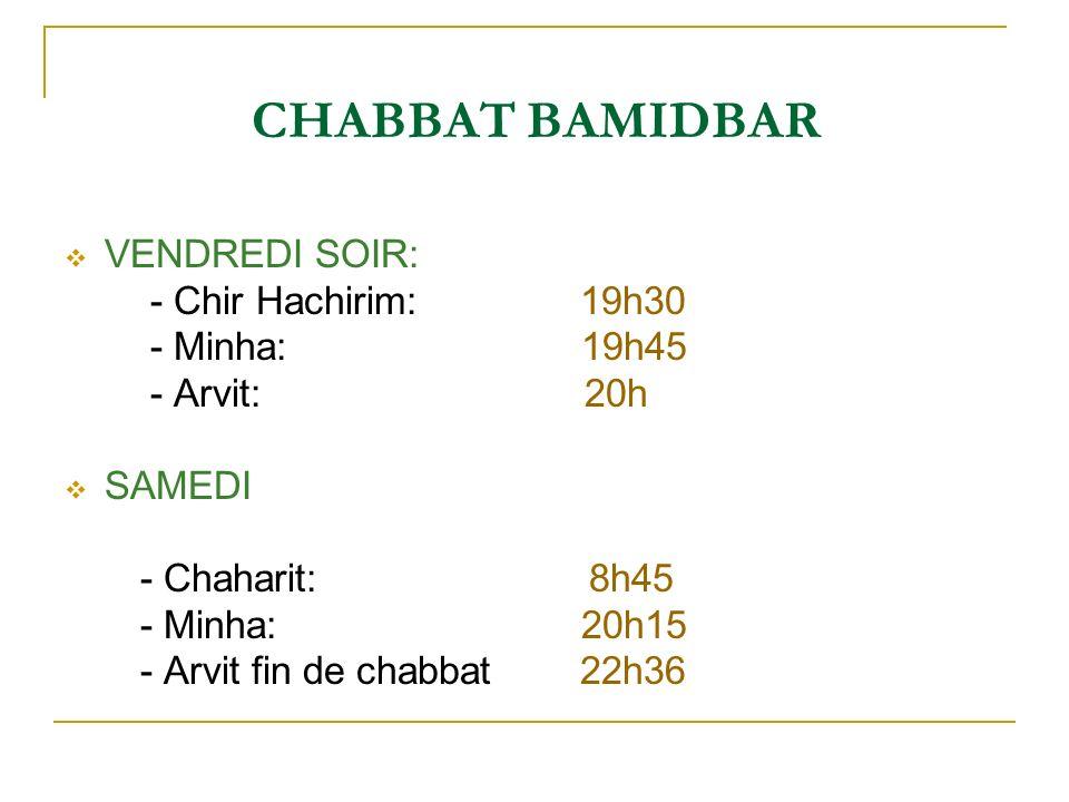 CHABBAT BAMIDBAR VENDREDI SOIR: - Chir Hachirim: 19h30 - Minha: 19h45