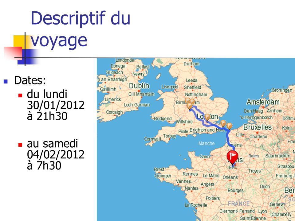 Descriptif du voyage Dates: du lundi 30/01/2012 à 21h30
