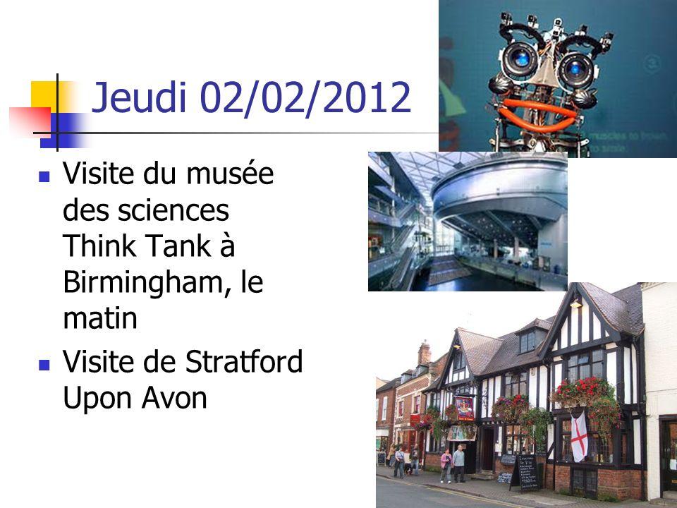 Jeudi 02/02/2012 Visite du musée des sciences Think Tank à Birmingham, le matin.