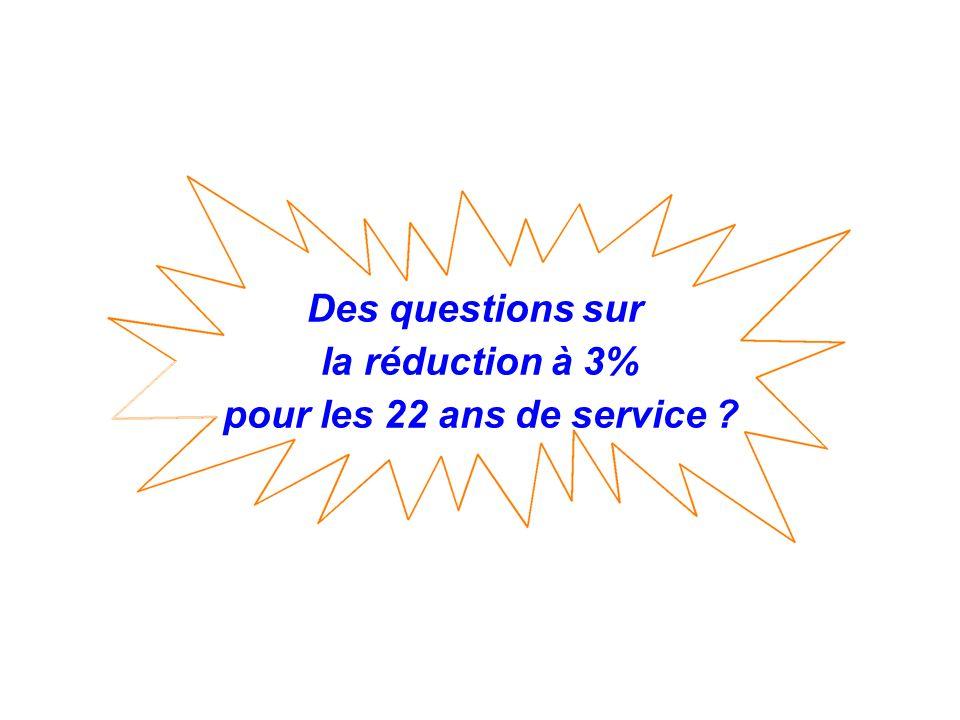 Des questions sur la réduction à 3% pour les 22 ans de service
