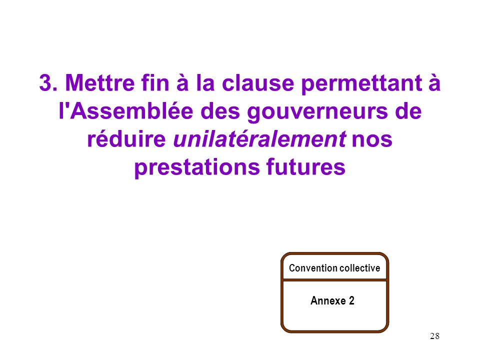 3. Mettre fin à la clause permettant à l Assemblée des gouverneurs de réduire unilatéralement nos prestations futures