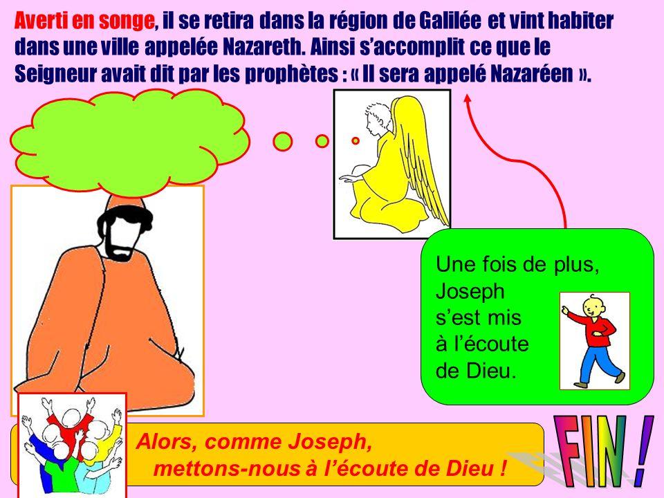 Averti en songe, il se retira dans la région de Galilée et vint habiter dans une ville appelée Nazareth. Ainsi s'accomplit ce que le Seigneur avait dit par les prophètes : « Il sera appelé Nazaréen ».