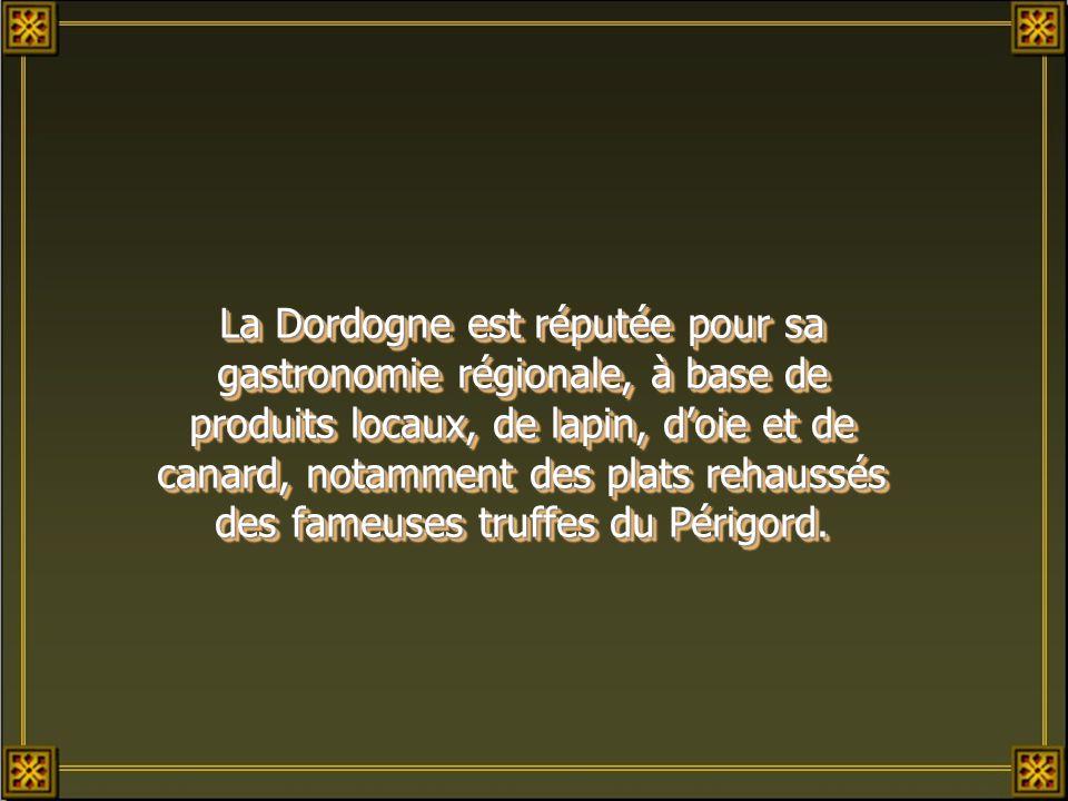 La Dordogne est réputée pour sa gastronomie régionale, à base de produits locaux, de lapin, d'oie et de canard, notamment des plats rehaussés des fameuses truffes du Périgord.