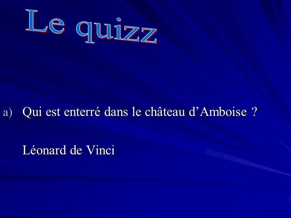 Le quizz Qui est enterré dans le château d'Amboise Léonard de Vinci