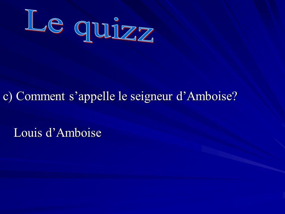 Le quizz c) Comment s'appelle le seigneur d'Amboise Louis d'Amboise