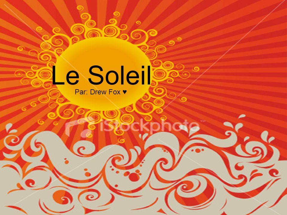 Le Soleil Le Soleil Par: Drew Fox ♥