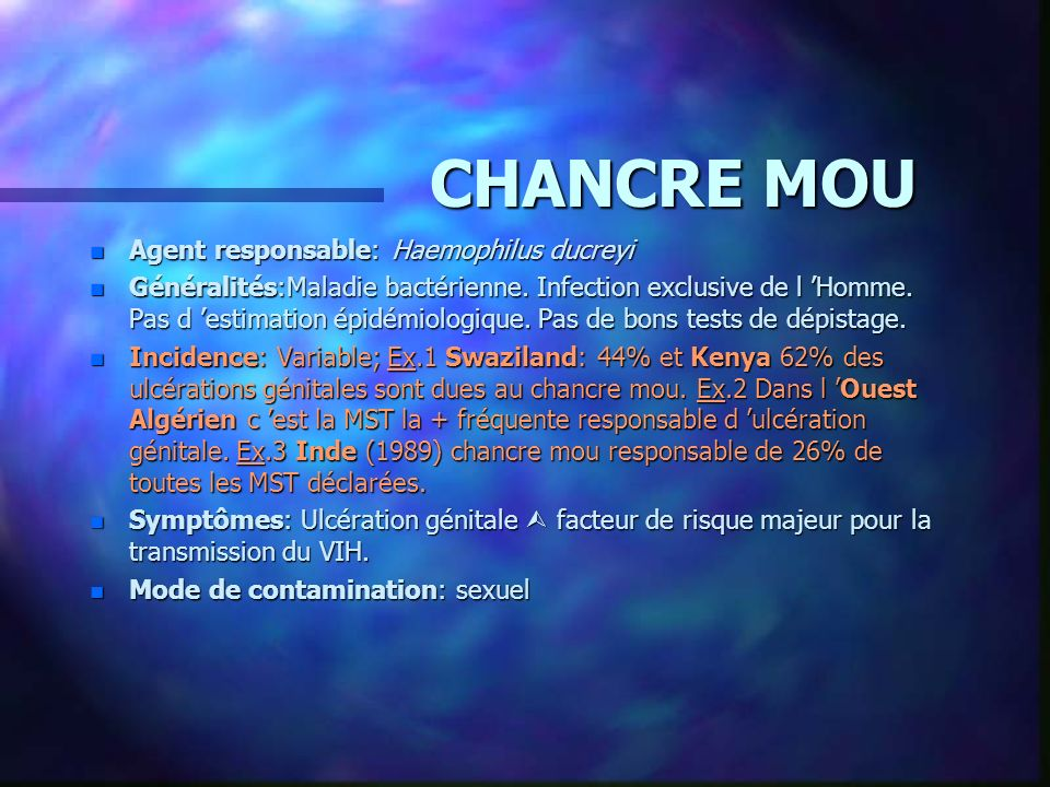 CHANCRE MOU Agent responsable: Haemophilus ducreyi