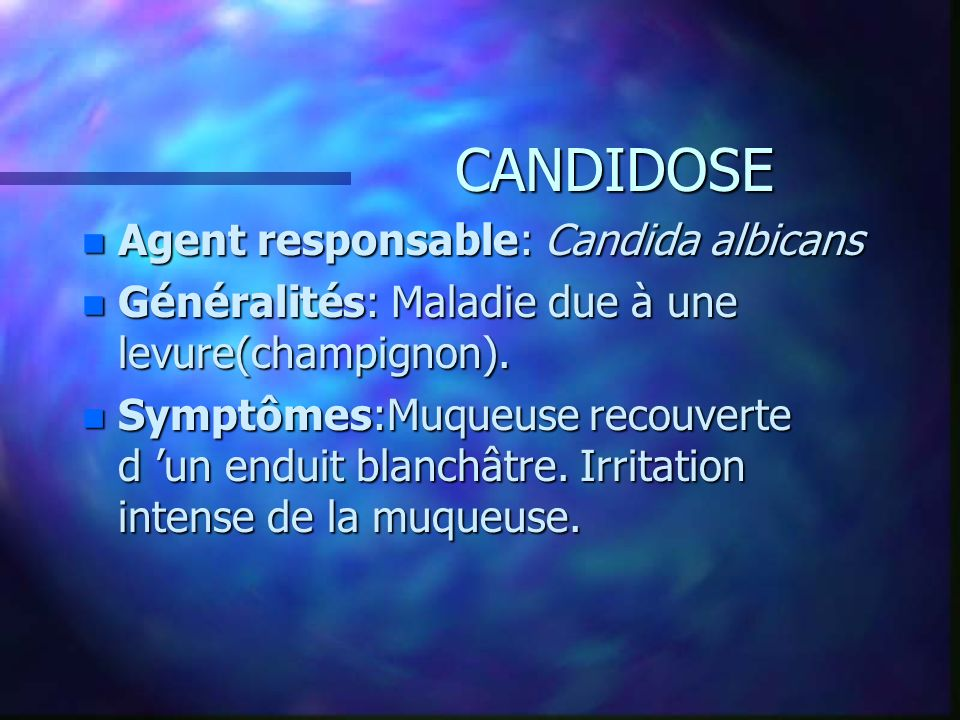 CANDIDOSE Agent responsable: Candida albicans