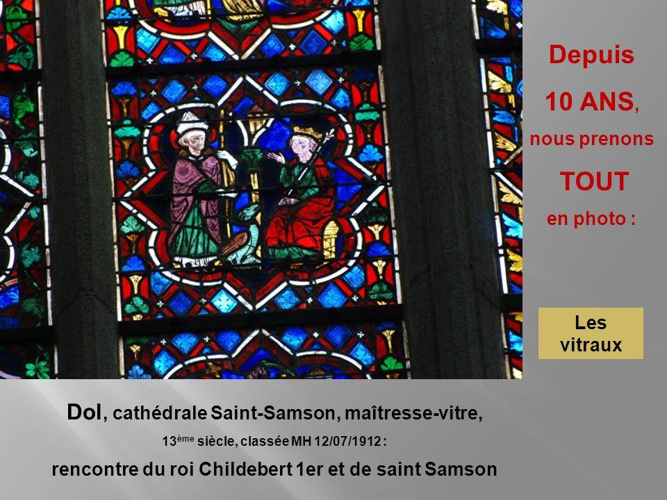 Depuis 10 ANS, Dol, cathédrale Saint-Samson, maîtresse-vitre,