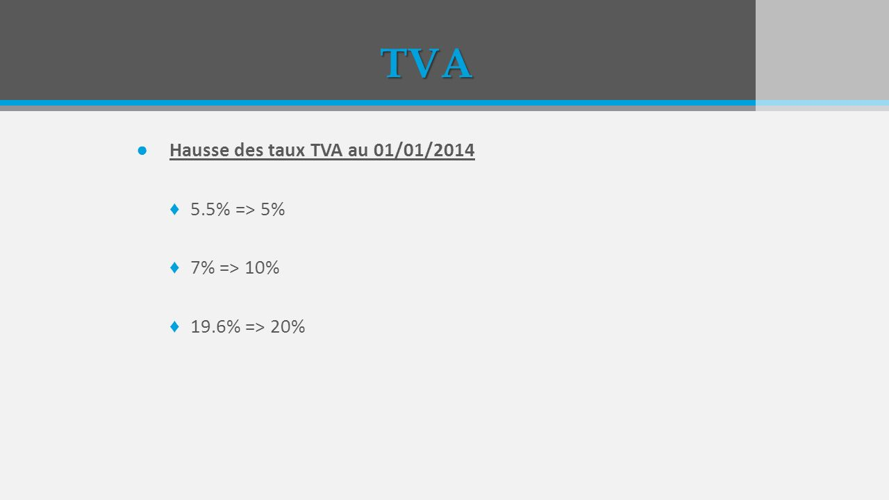 TVA Hausse des taux TVA au 01/01/2014 5.5% => 5% 7% => 10%