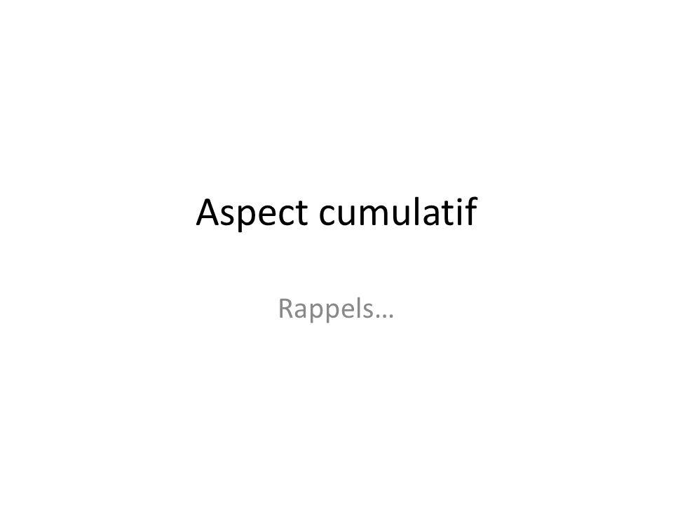 Aspect cumulatif Rappels…