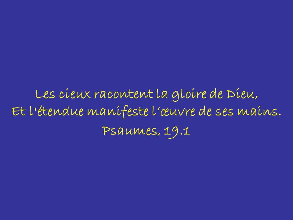 Les cieux racontent la gloire de Dieu,